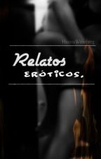Relatos Eróticos. [R+18] by hannaweinberg