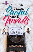 CALON SUAMI BUAT NOVELIS - ELIZA A.B by karnadyapublishing