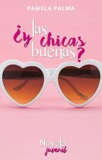¿Y Las Chicas Buenas? by Pamela_Palma