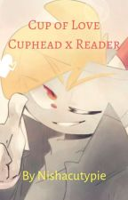 Cup Of Love Cuphead x Reader by nishacutypie
