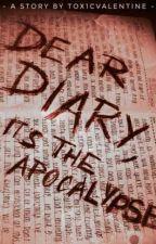 Dear Diary, It's The Apocalypse by tox1cvalentine