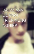BÀI 22. VẤN ĐỀ PHÁT TRIỂN NÔNG NGHIỆP by ngBoAnh