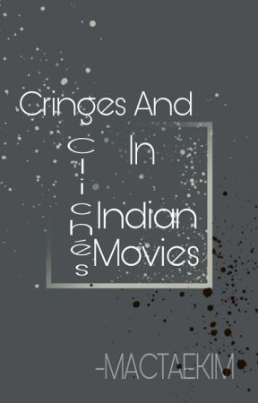 Cringes And Clichés In Indian Movies by MacTaeKim