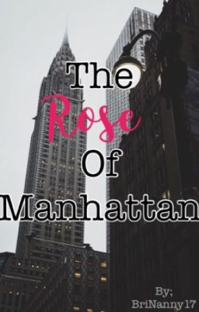 The Rose of Manhattan by BriNanny17