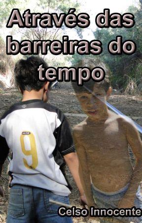 Através das Barreiras do tempo by CelsoInnocente3
