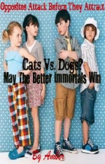 Cats vs. Dogs? May The Better Immortals Win