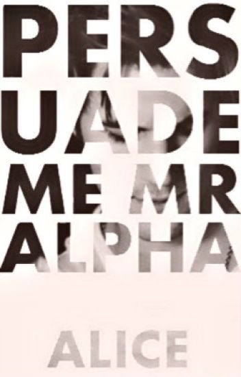 Persuade me Mr Alpha {Re- editing}