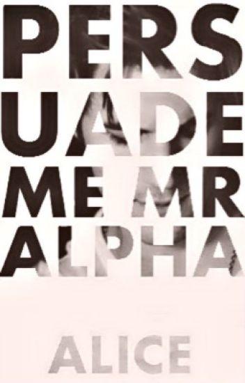 Persuade me Mr Alpha {Re- editing}
