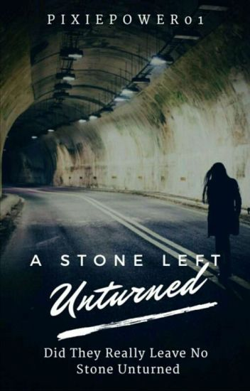 A Stone Left Unturned