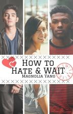 How To Hate & Wait by Mag_Yang17