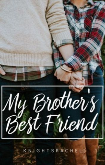 My Brothers Best Friend Rachel Wattpad