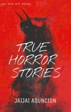 true horror stories by JaijaiAsuncion