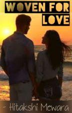 Woven For Love by HitakshiMewara
