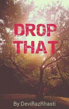 DROP THAT by DeviRazRhasti