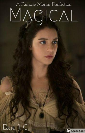 Magical: A Female Merlin Fanfiction