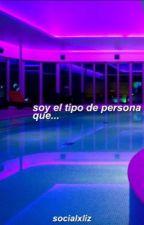 Soy El Tipo de Persona Que... by -socialxliz
