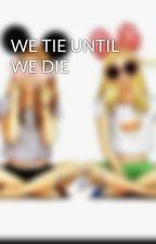 WE TIE UNTIL WE DIE  by __WeLightTheNight__
