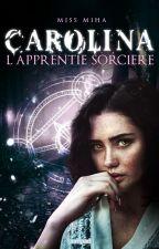 CAROLINA - L'apprentie Sorcière (en réécriture) by MissMiha