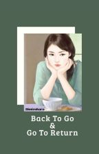 BACK TO GO & GO TO RETURN by dimizuhara