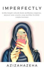 IMPERFECTLY (Coming Soon Ramadhan) by azizahazeha