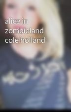 alice in zombieland cole holland by montygirl12