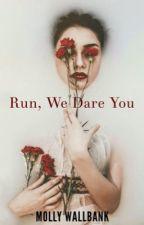 Run, We Dare You. by gingerninja1605