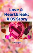 Love & Heartbreak: A B5 Story by actressjp95