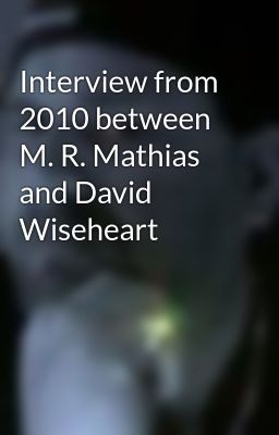 Interview from 2010 between M. R. Mathias and David Wiseheart