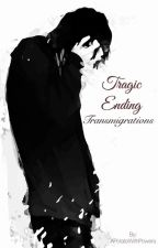 Tragic Ending Transmigrations by APotatoWithPowers