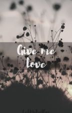 Give Me Love | Solby by LetMeBeAFan