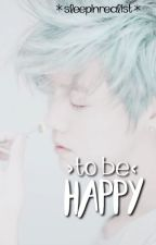 to be happy by sleepinrealist