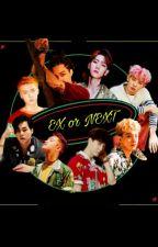 EX or NEXT •  [E.X.O] by Daddyjoonie