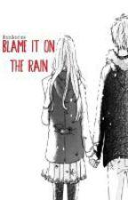 Blame It On The Rain... (One-Shot) by itsateshai