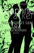 Douphne Parker - Freundschaft, Liebe & andere Katastrophen by LauraMisellie