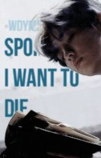 spoiler, i want to die // p.cy + b.bh by wdymmae
