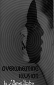 Overwhelming Illusion by AlluringShadows