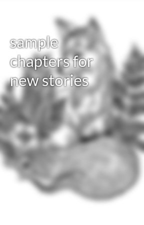 sample chapters for new stories by Blackstrapgirl12345