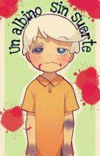 Un albino sin suerte  by 123Deadmind