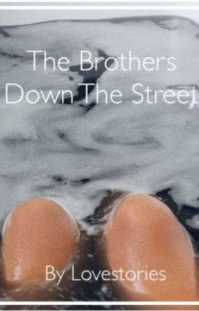 The Brothers Down The Street by LOVESTORIES1812