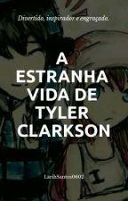 A Estranha Vida de Tyler Clarkson by LariSantos0602
