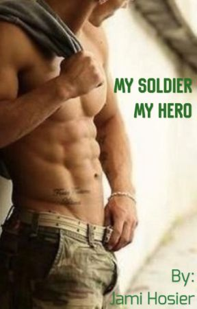 My Soldier. My Hero. (Completed) by jami4789