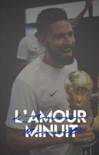 L'Amour Minuit ↠ Olivier Giroud by edenhazardous