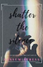 Shatter the silence by Desumistress
