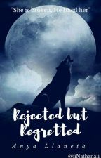 Rejected but Regretted by DhanaNathaniel12