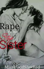 Rape by my step-sister (on-hold) by JannaBloodShotRed