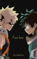 I am here (BAKUDEKU) by ArelyPina4