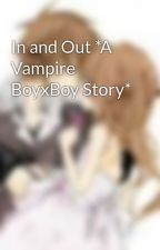In and Out *A Vampire BoyxBoy Story* by ScarletIbiss