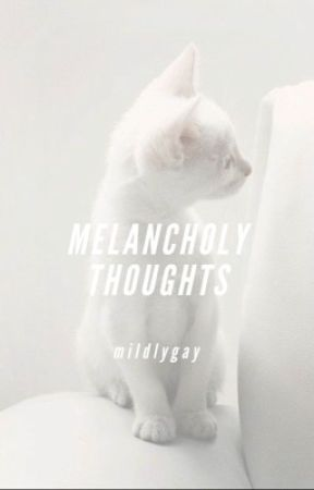 melancholy thoughts by mildlygay