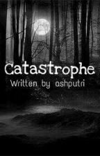 Catastrophe [COMPLETED] #Wattys2018 by ashputri