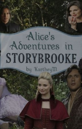 Alice's Adventures In Storybrooke (A Crossover Fanfiction) by KartheyM